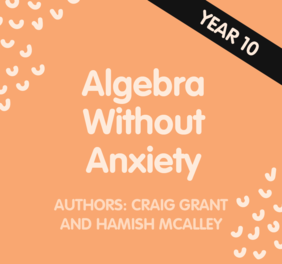Algebra without Anxiety – Year 10