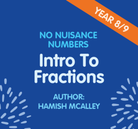 Year 8/9 - No Nuisance Numbers – Intro to Fractions